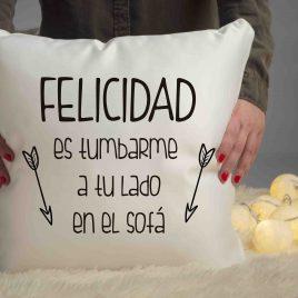 """Cojín """"Felicidad es tumbarme a tu lado en el sofá"""""""
